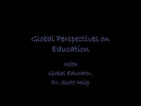 Global Perspectives on Education With Global Educator, Dr. Scott Imig.