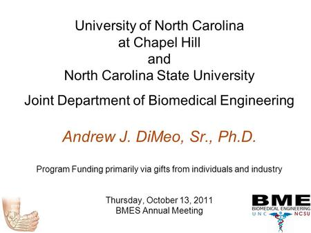University of North Carolina at Chapel Hill and North Carolina State University Joint Department of Biomedical Engineering Andrew J. DiMeo, Sr., Ph.D.