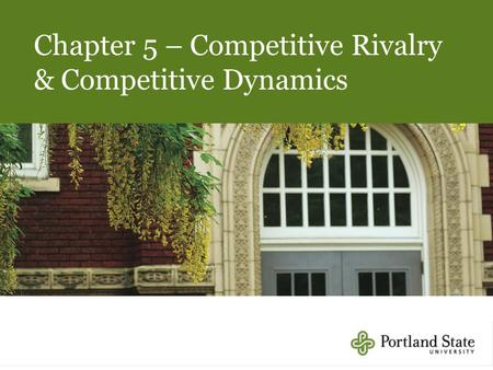 Chapter 5 – Competitive Rivalry & Competitive Dynamics