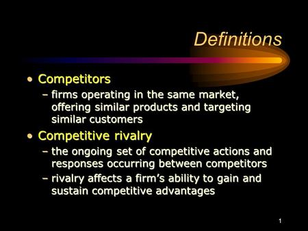 1 Definitions CompetitorsCompetitors –firms operating in the same market, offering similar products and targeting similar customers Competitive rivalryCompetitive.