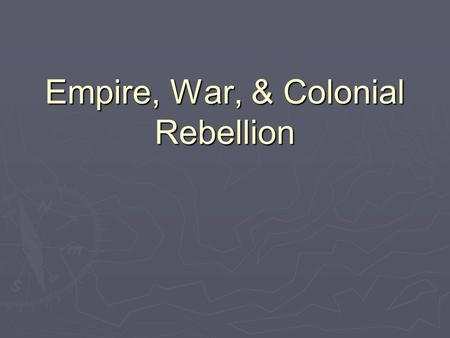 Empire, War, & Colonial Rebellion. 18th Century Empires   European countries during the 18th century used empires to promote mercantilism, and improve.