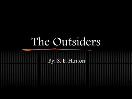 The Outsiders By: S. E. Hinton.