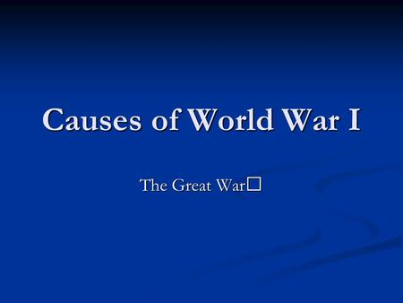 Causes of World War I The Great War. Causes of World War I In your notebook, write today's date and the lesson title: Causes of WWI.