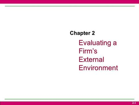 Evaluating a Firm's External Environment 2-1 Chapter 2.