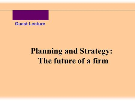 Planning and Strategy: The future of a firm Guest Lecture.