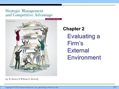 Evaluating a Firm's External Environment 2-1 Copyright © 2012 Pearson Education, Inc. publishing as Prentice Hall. Chapter 2.