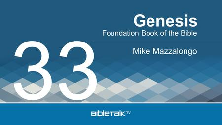 Foundation Book of the Bible Mike Mazzalongo Genesis 33.