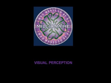 VISUAL PERCEPTION Question 1 The eye is the sense organ for A Taste B Smell C Touch D Vision.