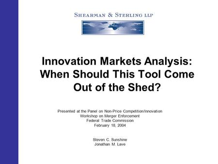 Innovation Markets Analysis: When Should This Tool Come Out of the Shed? Presented at the Panel on Non-Price Competition/Innovation Workshop on Merger.