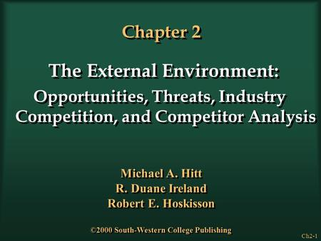 Ch2-1 Chapter 2 The External Environment: Opportunities, Threats, Industry Competition, and Competitor Analysis The External Environment: Opportunities,