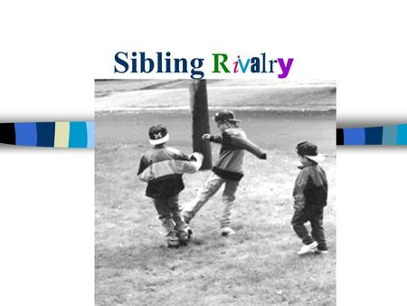 Sibling R i v a l r y. Objectives n Parents will understand reasons for sibling rivalry n Parents will learn about ways to reduce jealousy of older children.