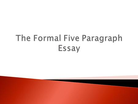 The Formal Five Paragraph Essay