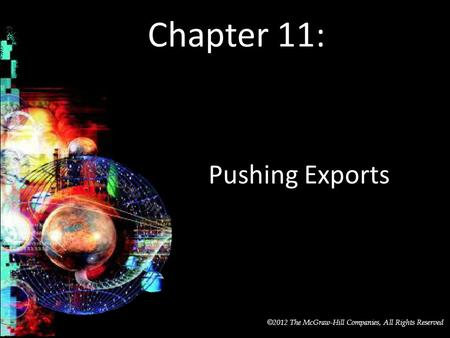 McGraw-Hill/Irwin © 2012 The McGraw-Hill Companies, All Rights Reserved Chapter 11: Pushing Exports.