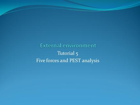 Tutorial 5 Five forces and PEST analysis