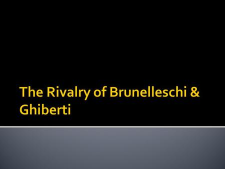 Filipo Brunelleschi  Trained as a goldsmith and sculptor.  Became an artist and architect.
