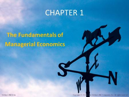 McGraw-Hill/Irwin Copyright © 2014 by The McGraw-Hill Companies, Inc. All rights reserved. CHAPTER 1 The Fundamentals of Managerial Economics.