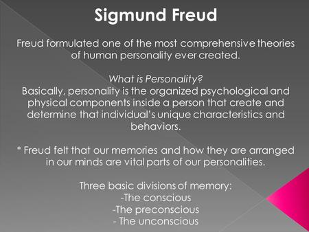Sigmund Freud Freud formulated one of the most comprehensive theories of human personality ever created. What is Personality? Basically, personality is.