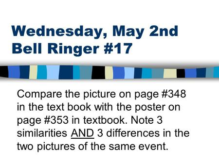 Wednesday, May 2nd Bell Ringer #17 Compare the picture on page #348 in the text book with the poster on page #353 in textbook. Note 3 similarities AND.