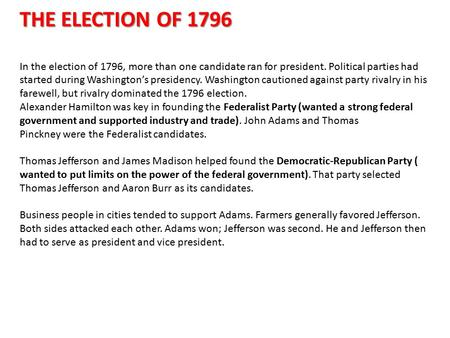 THE ELECTION OF 1796 In the election of 1796, more than one candidate ran for president. Political parties had started during Washington's presidency.