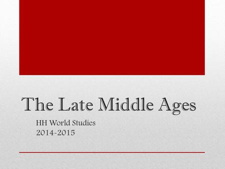 The Late Middle Ages HH World Studies 2014-2015. The Late Middle Ages  Black Death  Hundred Years War  Rise of Towns/Revival of Trade  Creation of.