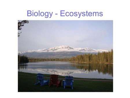 Biology - Ecosystems. Ecological systems Biosphere Atmosphere Lithosphere Hydrosphere Ecosphere.