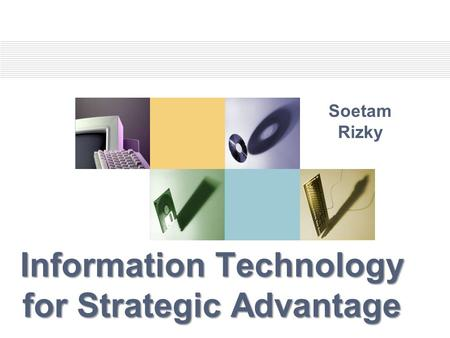 Information Technology for Strategic Advantage Soetam Rizky.