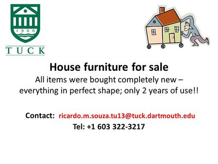 House furniture for sale All items were bought completely new – everything in perfect shape; only 2 years of use!! Contact: