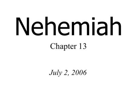 Nehemiah Chapter 13 July 2, 2006. 2 Chronicles 31:11 Hezekiah gave orders to prepare storerooms in the temple of the LORD, and this was done.