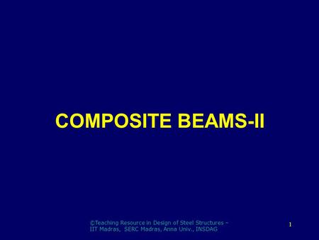 COMPOSITE BEAMS-II ©Teaching Resource in Design of Steel Structures –