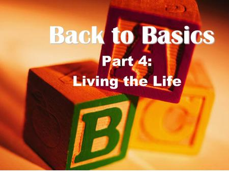 Back to Basics Part 4: Living the Life. 1.We E_________ not for ourselves but for God. 2.We L_________ not for ourselves, but for the Glory of God. 3.Fruit.
