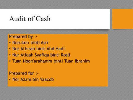 Audit of Cash Prepared by :- Nurulain binti Asri