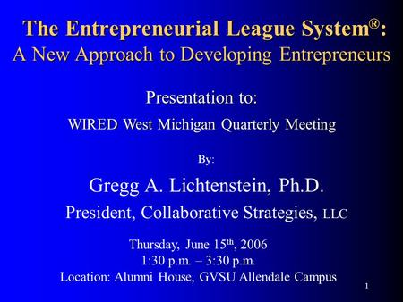 1 The Entrepreneurial League System ® : A New Approach to Developing Entrepreneurs The Entrepreneurial League System ® : A New Approach to Developing Entrepreneurs.