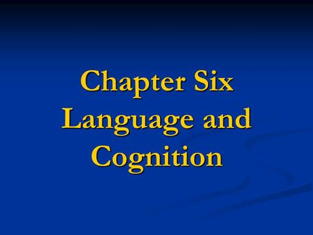 Chapter Six Language and Cognition. 2 1. What is Cognition? Mental processes, information processing Mental processes, information processing Mental process.