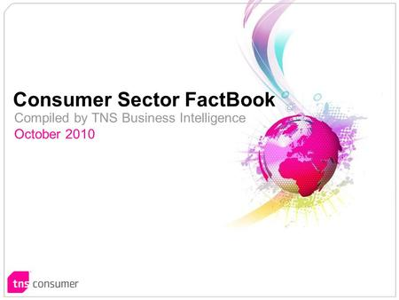 1 1 Compiled by TNS Business Intelligence October 2010 Consumer Sector FactBook.