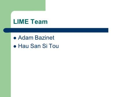 LIME Team Adam Bazinet Hau San Si Tou. Project Goals Implement a 'lightweight' version of Lime that works with the M2MP – Anhinga Spaces – Devices will.