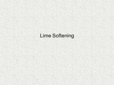 Lime Softening. Resources and Materials Students should review and utilize the following on-line resources: