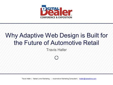 Why Adaptive Web Design is Built for the Future of Automotive Retail Travis Hafer Travis Hafer | Naked Lime Marketing | Automotive Marketing Consultant.