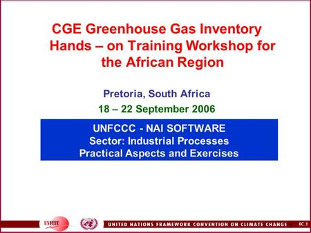 6C.1 1 UNFCCC - NAI SOFTWARE Sector: Industrial Processes Practical Aspects and Exercises CGE Greenhouse Gas Inventory Hands – on Training Workshop for.