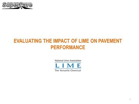 EVALUATING THE IMPACT OF LIME ON PAVEMENT PERFORMANCE 1.
