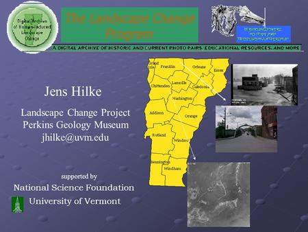 National Science Foundation University of Vermont Jens Hilke Landscape Change Project Perkins Geology Museum supported by.