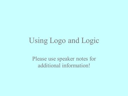 Using Logo and Logic Please use speaker notes for additional information!