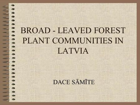 BROAD - LEAVED FOREST PLANT COMMUNITIES IN LATVIA DACE SĀMĪTE.
