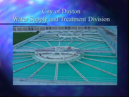 City of Dayton Water Supply and Treatment Division.