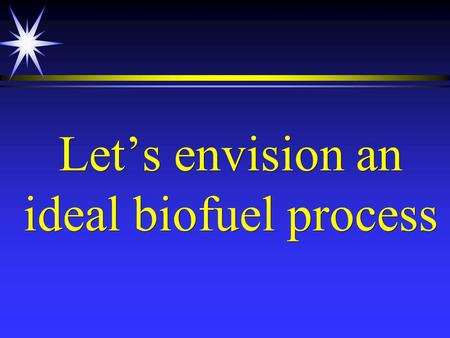 Let's envision an ideal biofuel process. Feedstock CO 2.