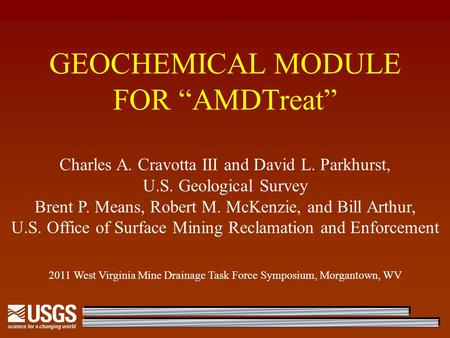 "GEOCHEMICAL MODULE FOR ""AMDTreat"" Charles A. Cravotta III and David L. Parkhurst, U.S. Geological Survey Brent P. Means, Robert M. McKenzie, and Bill Arthur,"