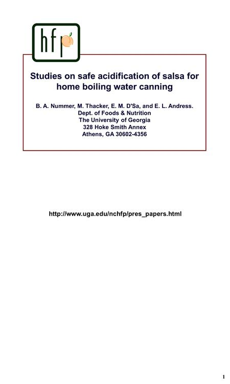 1 Studies on safe acidification of salsa for home boiling water canning B. A. Nummer, M. Thacker, E. M. D'Sa, and E. L. Andress. Dept. of Foods & Nutrition.