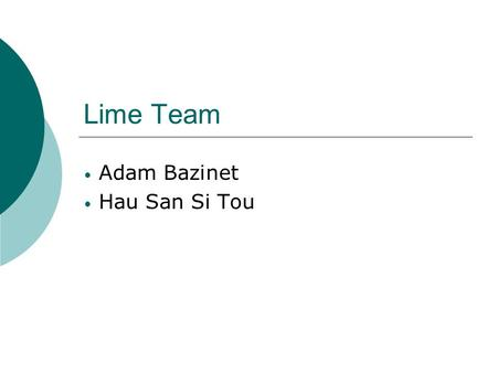 Lime Team Adam Bazinet Hau San Si Tou. What is LIME?  LIME stands for Linda In a Mobile Environment Linda : a shared memory computing model developed.