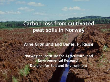Arne Grønlund and Daniel P. Rasse Norwegian Institute for Agricultural and Environmental Research Division for Soil and Environment Carbon loss from cultivated.