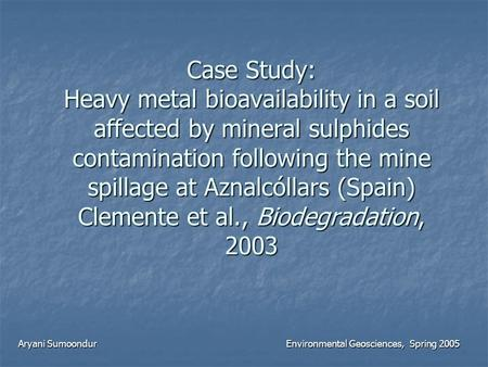 Case Study: Heavy metal bioavailability in a soil affected by mineral sulphides contamination following the mine spillage at Aznalcóllars (Spain) Clemente.