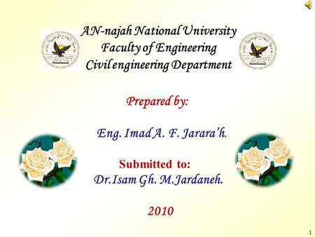 1 AN-najah National University Faculty of Engineering Civil engineering Department Prepared by: Eng. Imad A. F. Jarara'h. Submitted to: Dr.Isam Gh. M.Jardaneh.